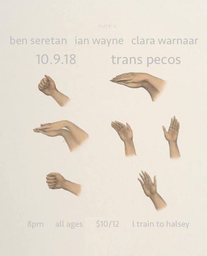 Ben Seretan   Ian Wayne  Clara Warnaar  10.9 | ALL AGES | 8PM | $10/12 915 WYCKOFF AVE RIDGEWOOD NY L to Halsey / L and M to Myrtle Wyckoff