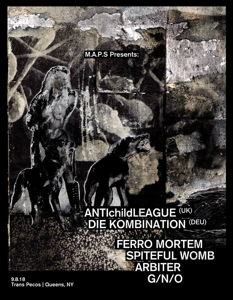 We are proud to announce the beginning of a new chapter for the MAPS legacy, beginning with the premiere performance of one of the most pivotal figures in Industrial Music throughout the last two decades.    ANTIchildLEAGUE (UK) {FIRST AND ONLY US PERFORMANCE}  Die Kombination (DE) Ferro Mortem (CHI) Spiteful Womb (PA)  with local support from  Arbiter  G/N/O  More details to come.