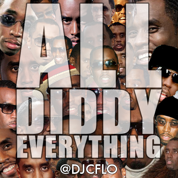 DIDDY ONLY EDITS Been Around The World - CFLO Diddy Only Can't Nobody Hold Me Down - CFLO Diddy Only Come To Me - CFLO Diddy Only Do That - CFLO Diddy Only Get Buck In Here - CFLO Diddy Only Girl I'm A Bad Boy - CFLO Diddy Only I Need A Girl Pt 1 - CFLO Diddy Only I Need A Girl Pt 2 - CFLO Diddy Only It's All About The Benjamins - CFLO Diddy Only Mo Money Mo Problems - CFLO Diddy Only Nasty Girl - CFLO Diddy Only NOTORIOUS - CFLO Diddy Only Shake Ya Tailfeather - CFLO Diddy Only Shot Caller (RMX - Extra) - CFLO Diddy Only Trade It All Pt 2 - CFLO Diddy Only