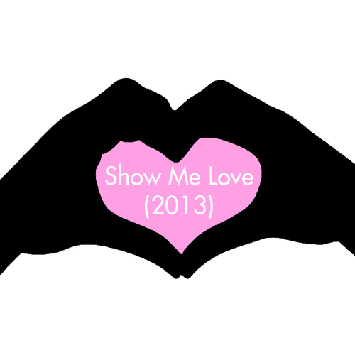 Show Me Love (2013)