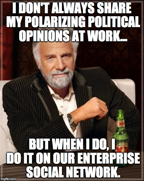 You too can become the most interesting man - or woman - in your enterprise social network.