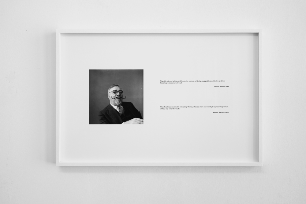 "WW : NW, 2015, Inkjet print, 57 x 38 cm The phrase ""Thus this attempt to interest Wiener, who seemed so ideally equipped to consider the problem, failed to produce any real result"" is taken from a memorandum titled simply Translation written by Warren Weaver on July 15, 1949 and run through a popular machine-translation service from its original English source language into other languages using the results of every translation as the starting text for the next translation, before translating the text back into English, resulting in ""Therefore this experiment is interesting Wiener, who sees more opportunity to explore the problem without any concrete results."""