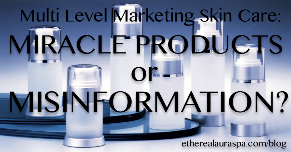 Multi Level Marketing Skincare: Miracle Products or Misinformation? etherealauraspa.com/blog