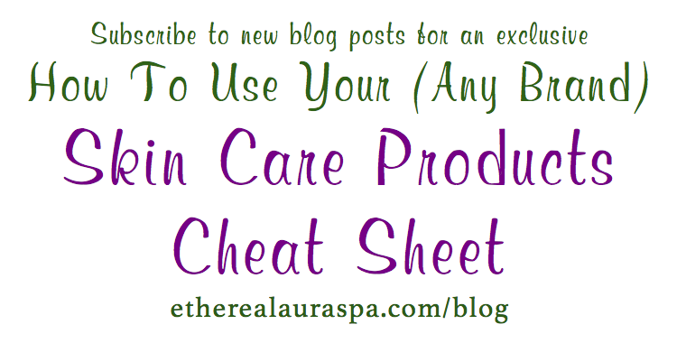 Can't remember what order to apply your creams, lotions and potions? Subscribe for new blog posts and get an exclusive cheat sheet for any brand skin care products: http://etherealauraspa.com/subscribe