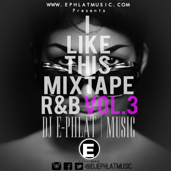 I Like This Mixtape R&B 3 @djephlatmusic