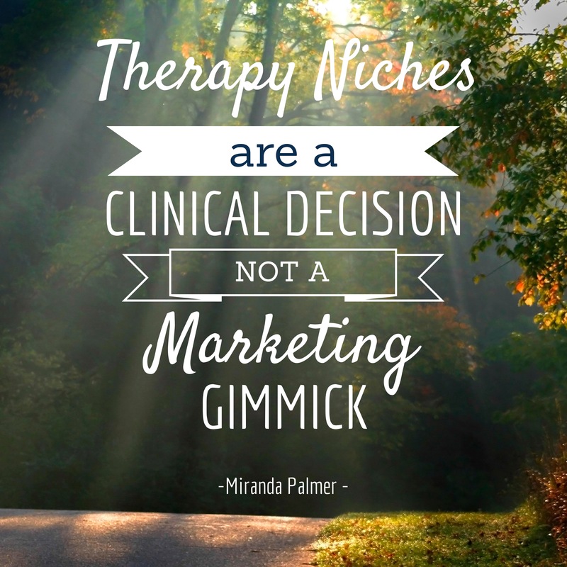 Therapy Niches are a clinical decision, not a marketing gimmick- Miranda Palmer