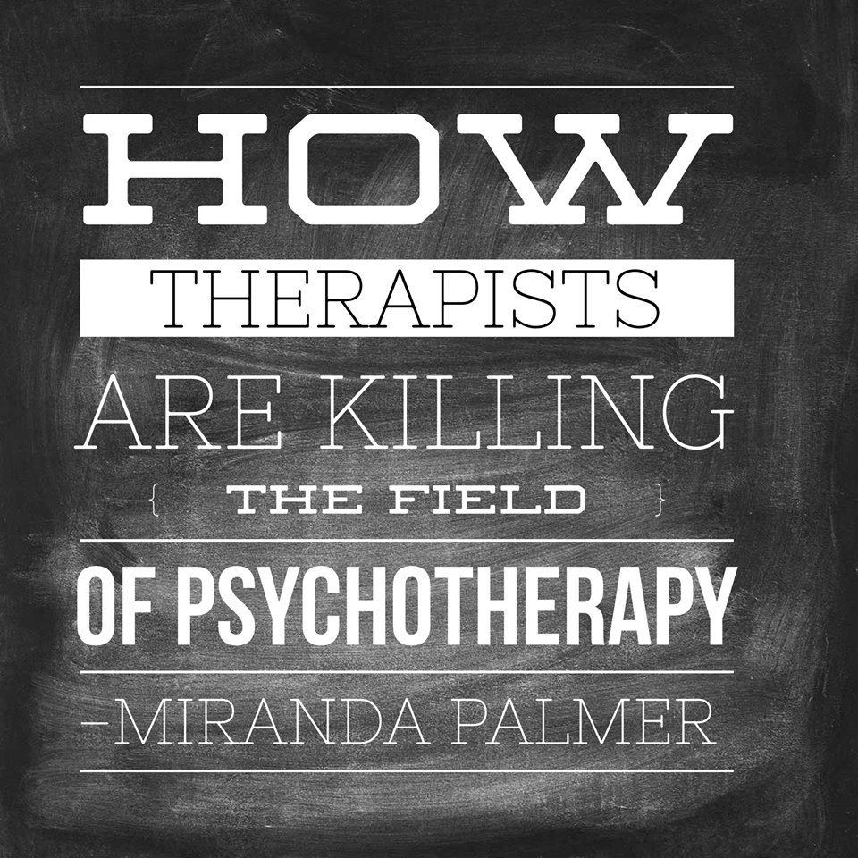 How Therapists Are Killing the Field of Psychotherapy