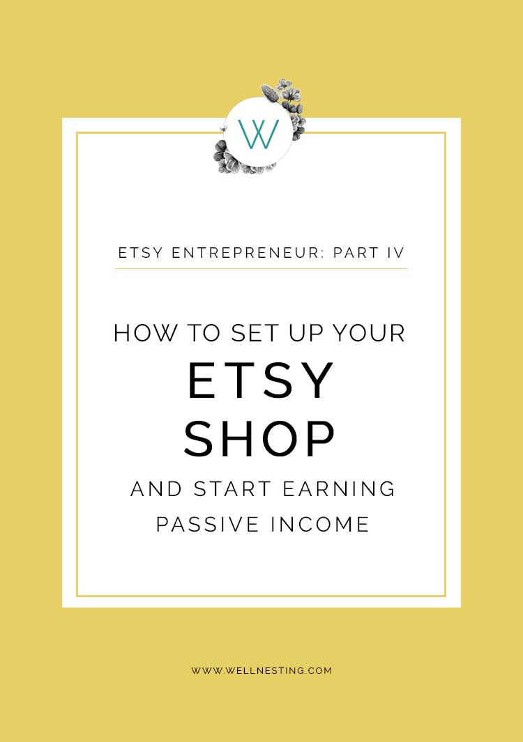 Etsy Entrepreneur: How to set up your shop and start making passive income on Etsy | Wellnesting