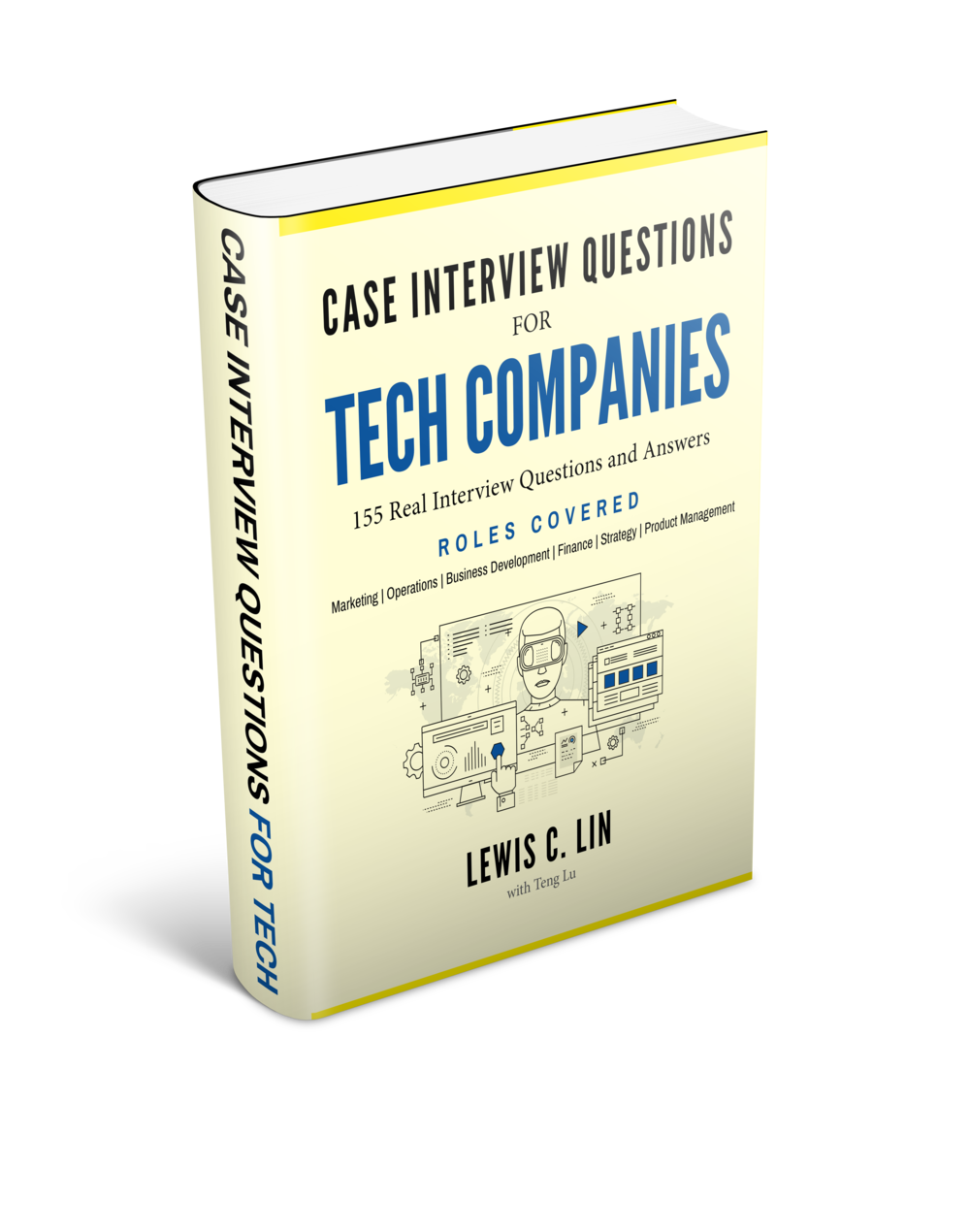 Delightful Case Interview Questions For Tech Companies Provides 155 Practice Questions  And Answers To Conquer Case Interviews For The Following Tech Roles: