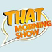 THAT Morning Show