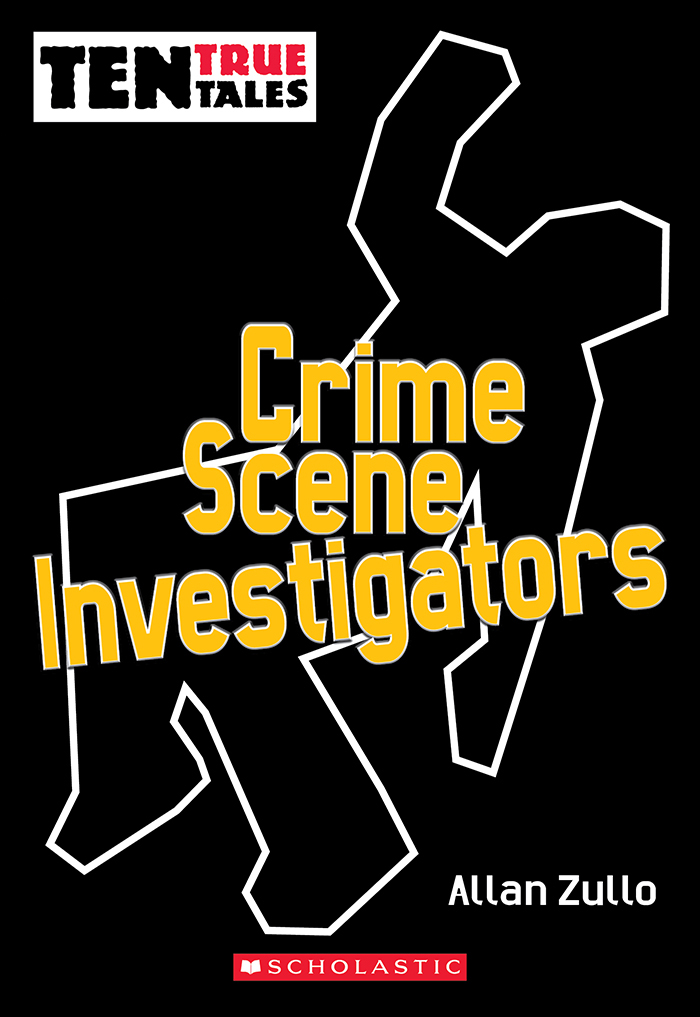 Ten True Tales: Crime Scene Investigators