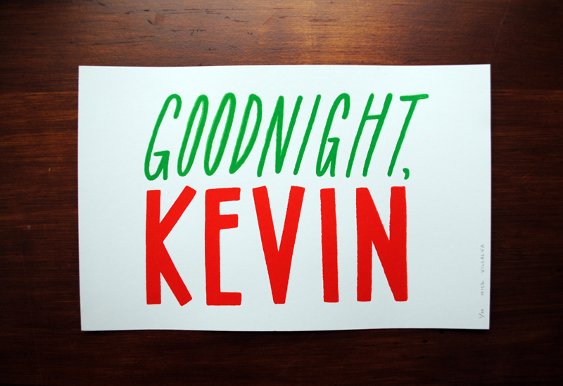 "I recently did a quick for -fun screen print of one of my many favorite quotes from Home Alone. ""Goodnight, Kevin"" – Kevin McAllister 5.5 x 8.5 2 color  screen print on French Paper PRINTS AVAILABLE HERE!"