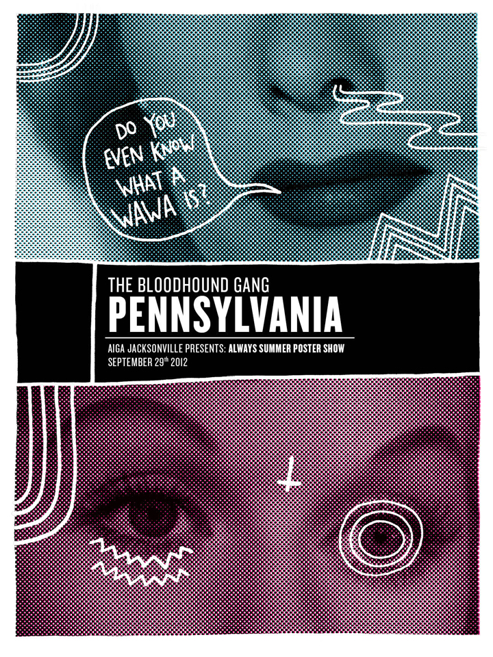 "My entry for the 2012 AIGA Always Summer Poster Show + Mix Tape.   I chose to do a poster for the song "" Pennsylvania "" by The Bloodhound Gang. It's a great song, so check it out."