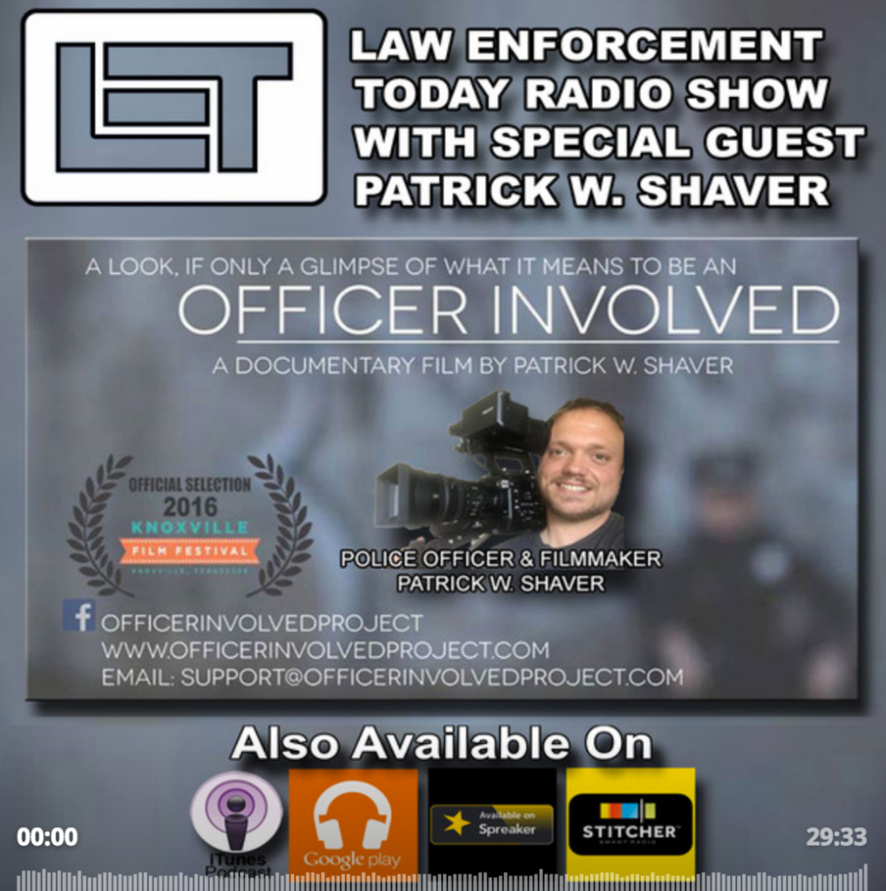 "Police Officer and Filmmaker Patrick W. Shaver Discusses the film ""Officer Involved.""    Law Enforcement Today Radio"