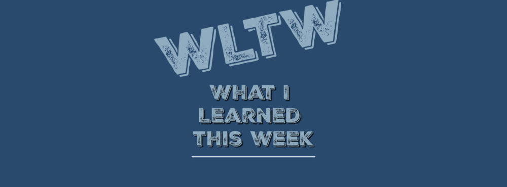 What I Learned This Week (WLTW) blank fbcvr.png