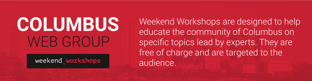Weekend Workshops are designed to help educate the community of Columbus on specific topics lead by experts. They are free of charge and are targeted to the audience