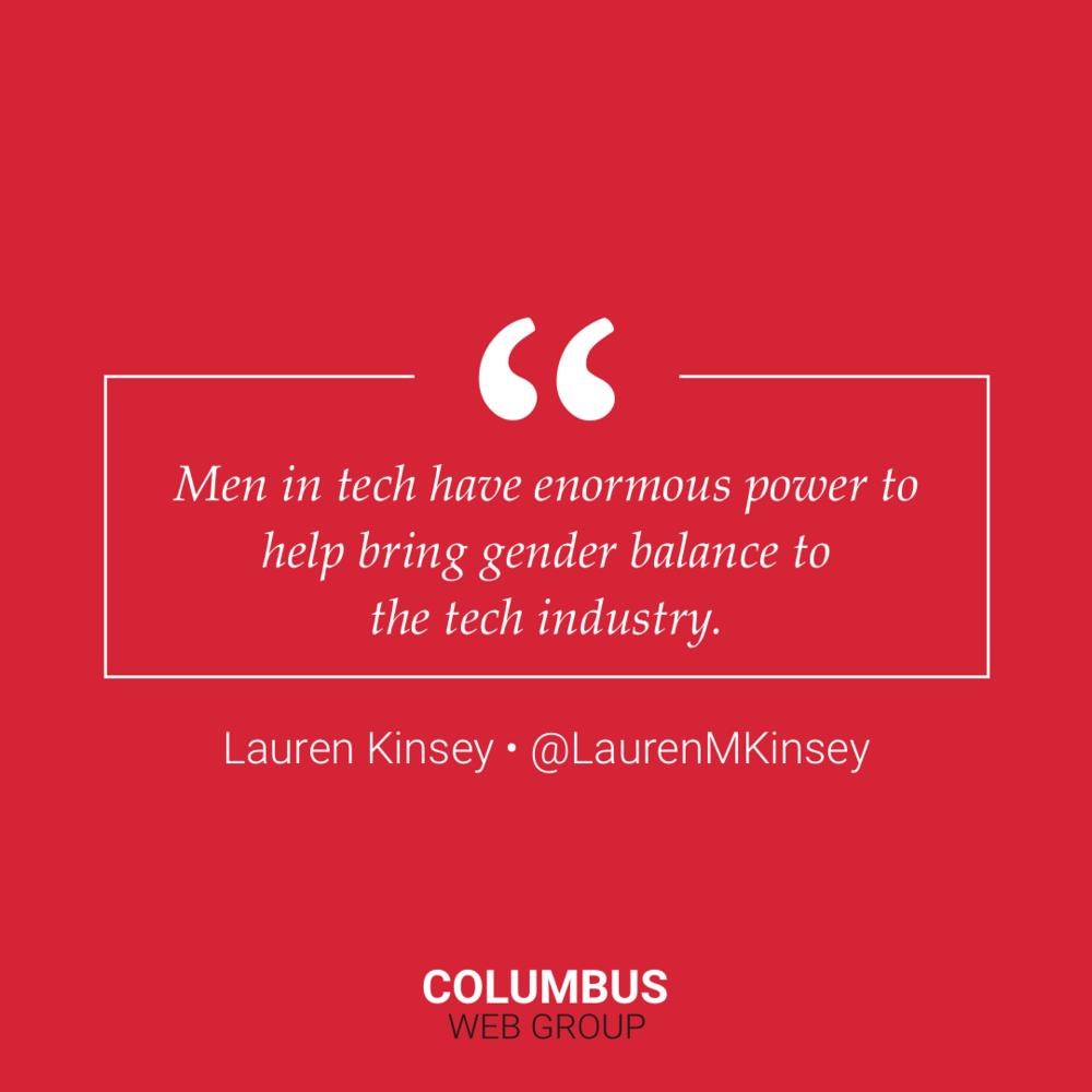 Men in tech have enormous power to help bring gender balance to the tech industry—Lauren Kinsey