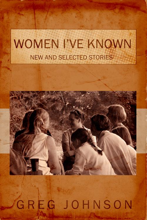 Women Ive Known By Greg Johnson Dzanc Books