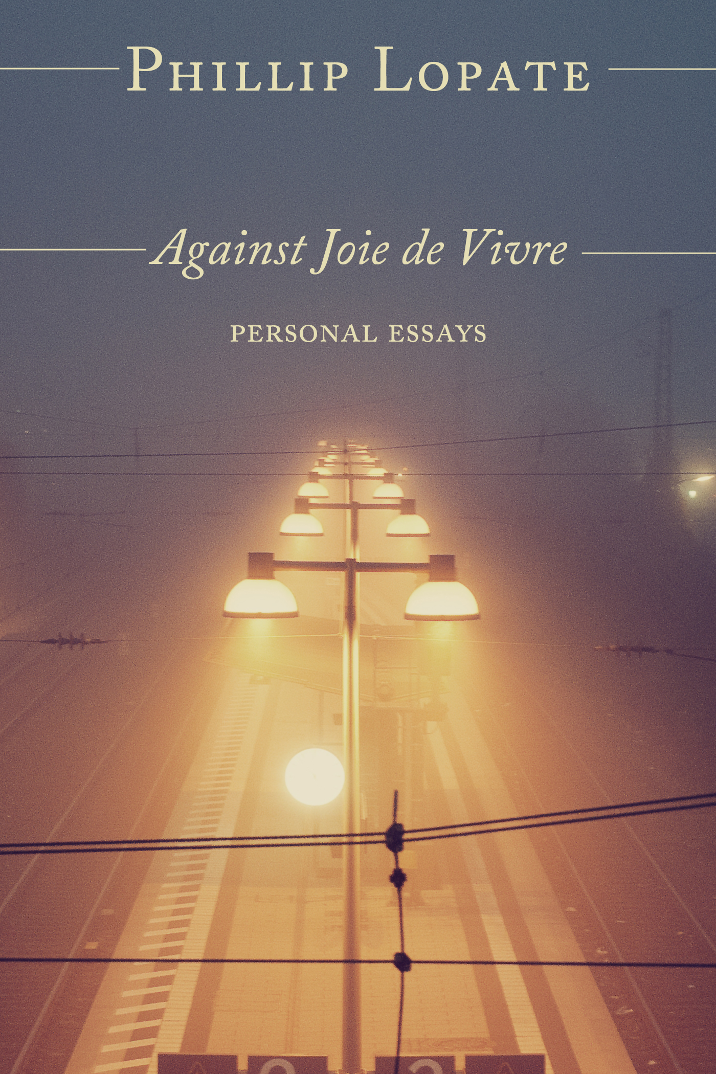 on against joie de vivre If the essays collected here have a unifying theme, lopate offers, it is the discovery of limitations, and learning to live with them — no great surprise from the author of against joie de vivre by his wife cheryl's lights, one of those limitations is a lack of empathy.