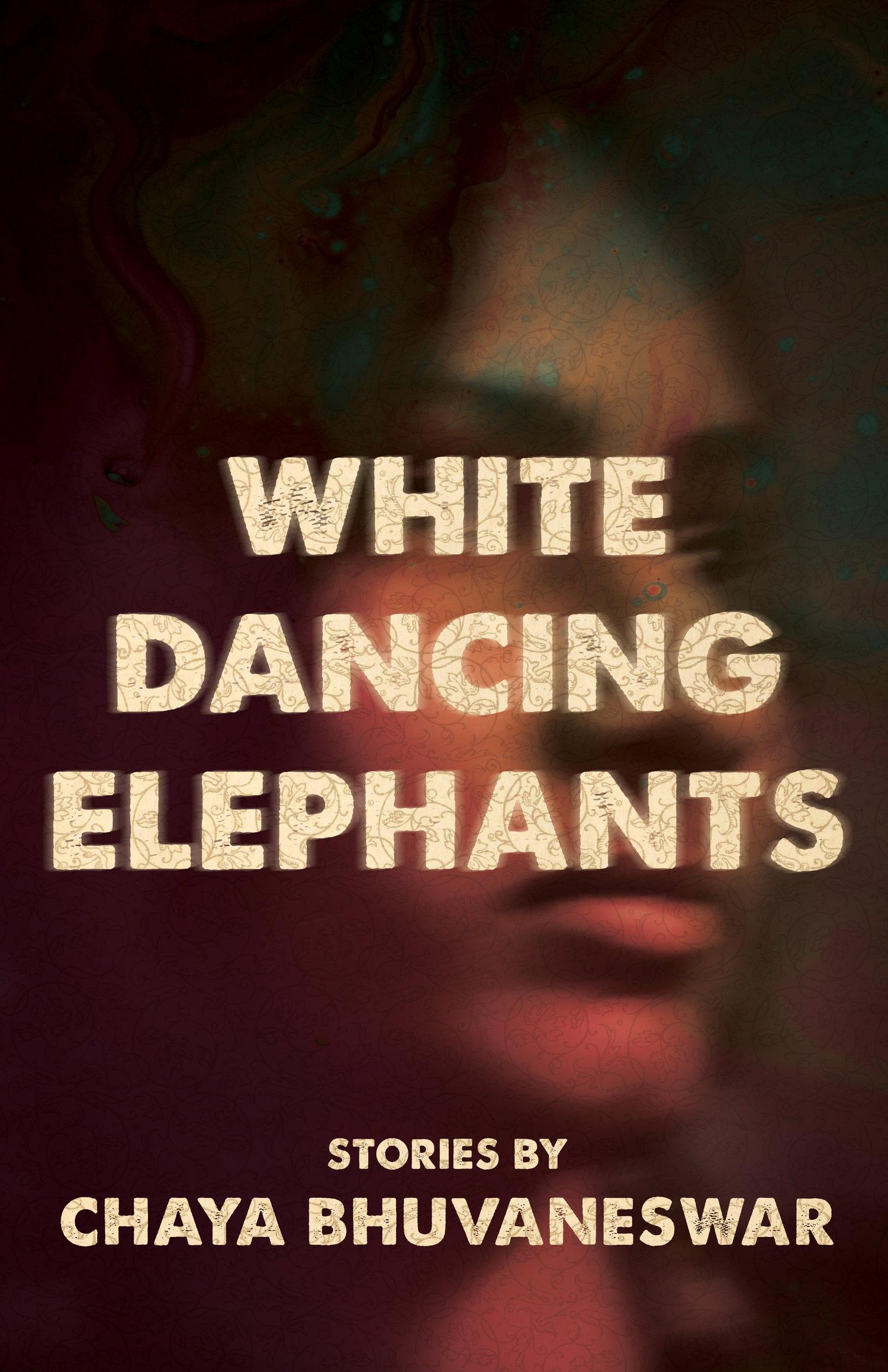 White dancing elephants by chaya bhuvaneswar dzanc books white dancing elephants by chaya bhuvaneswar fandeluxe Choice Image