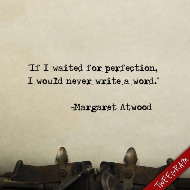 Image result for If I waited for perfection, I would never write another word