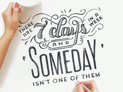 7 days in a week and Someday isn't one of them. Take and/or make opportunities. Love this print.