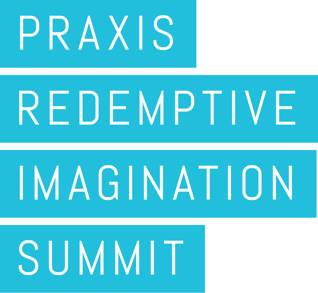 Praxis Redemptive Imagination Summit