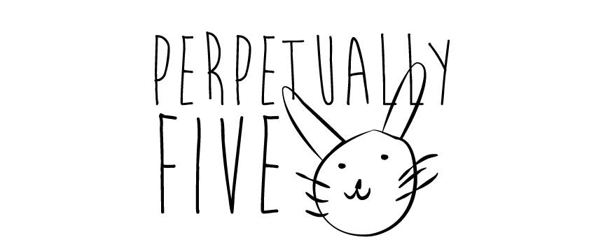 Perpetually Five