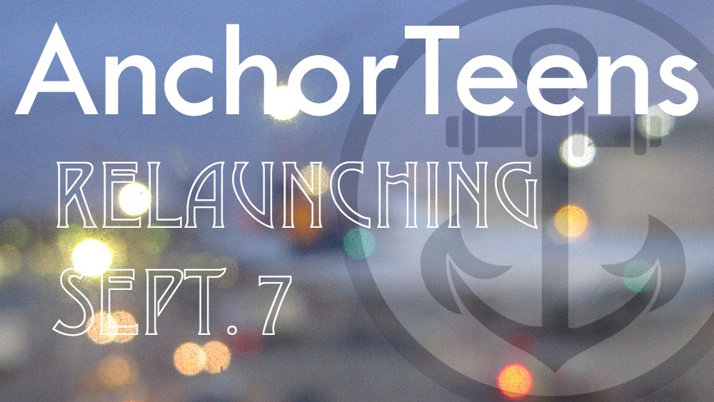 AnchorTeens Relaunch coming Sept. 7 youth youth group Fall 2014 The Anchor church in Bensenville teenagers grades 6-12