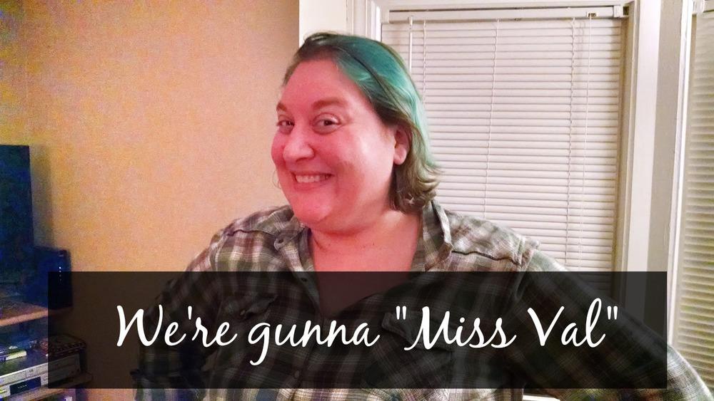 """We're gunna """"Miss Val"""""""