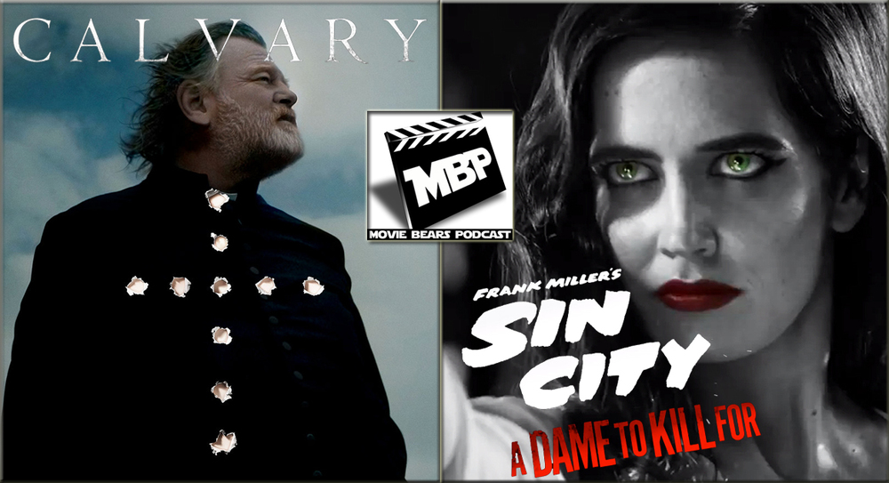 DOUBLE FEATURE!  This week the bears review both 'Sin City: A Dame to Kill For' and 'Calvary.' As usual, the guys give spoiler-free advice on seeing the films before diving into full-on spoilertown. Enjoy the show in iTunes/Stitcher or on our website or YouTube (linked below).    Time Index   Intros: 0:00 - 2:21 'Sin City' Review: 2:22 - 16:19 'Sin City' SPOILERS: 16:20 - 33:49 'Calvary' Review: 33:50 - 50:53 'Calvary' SPOILERS: 50:54 - 1:09:56 Plugs & Outro: 1:09:57 - 1:15:35   Plugs   BOTOP Movie Bears 'The Walking Dead' game from Telltale 'Stargate Atlantis' Boxset on Amazon