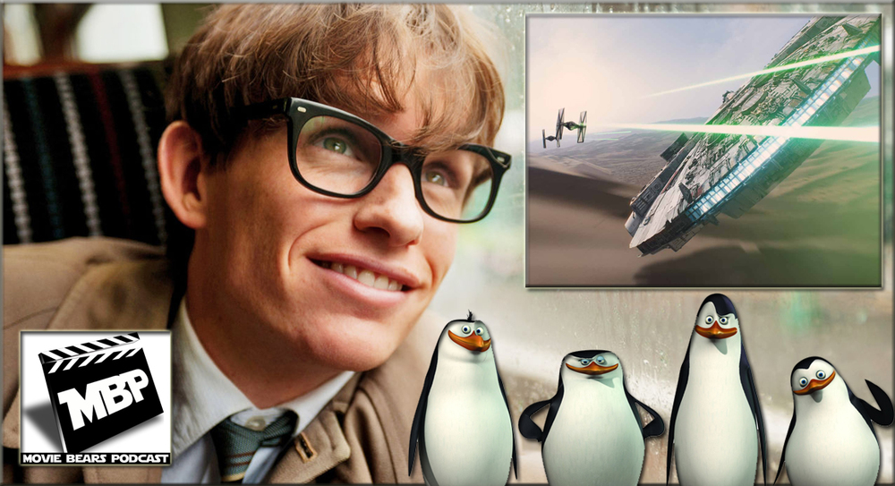 MBP e106 - The Theory of Penguins    (12/04/14)   This week the bears break down the new Star Wars trailer and discuss both 'The Theory of Everything' and 'Penguins of Madagascar.' As usual, they give spoiler-free advice on seeing these films before getting into their super spoilery review. Click through to view!