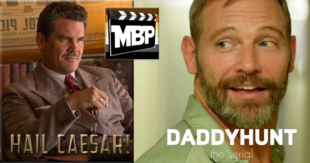 MBP e168 - 'Hail, Caesar!' and 'Daddyhunt: The Serial' (2/9/16)    On this week's show, we are joined by special guest Carl Sandler, the CEO of the Daddyhunt to discuss 'Daddyhunt: The Serial!' We also review 'Hail, Caesar!' Click through to listen!
