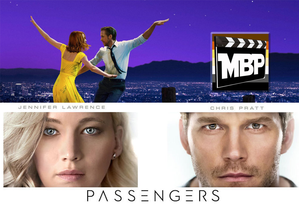 MBP e214 - 'La La Land' and 'Passengers' (1/6/17)    The charismatic pairing of Ryan Gosling and Emma Stone duke it out with the charming duo of Chris Pratt and Jennifer Lawrence on this week's episode. Click through to find out if 'La La Land' and 'Passengers' are worth your time and money!