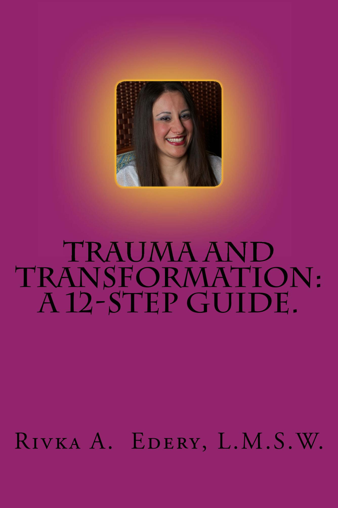 PODCASTS of Trauma And Transformation: A 12-Step Guide - Rivka Edery, M.S.W., L.C.S.W.