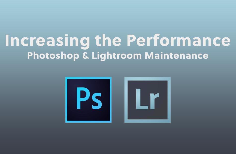 Photoshop & Lightroom Maintenance | nickdjeremiah.com