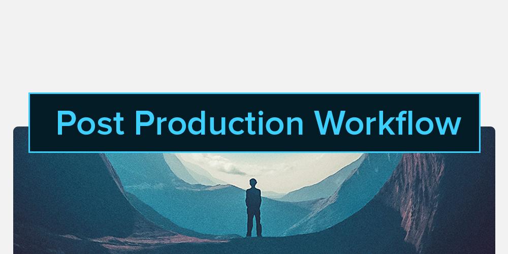 Post Production Workflow | nickdjeremiah.com