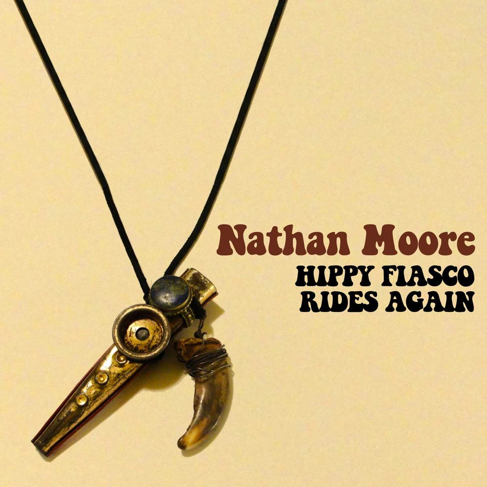 Nathan Moore - Hippie Fiasco Rides Again