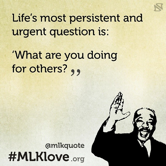 "#MondayMLK ""Life's most persistent and urgent question is: 'What are you doing for others?' "" Share #MLKlove"