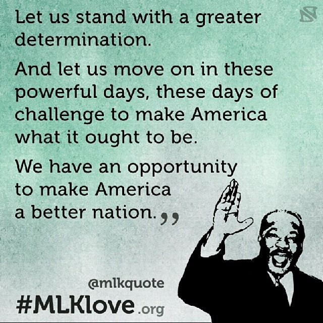 """Let us stand with a greater determination. And let us move on in these days powerful days, these days of challenge yo make America what it ought yo be. We have an opportunity to make America a better nation."" Dr. MLK Jr. #MondayMLK Share #MLKlove"
