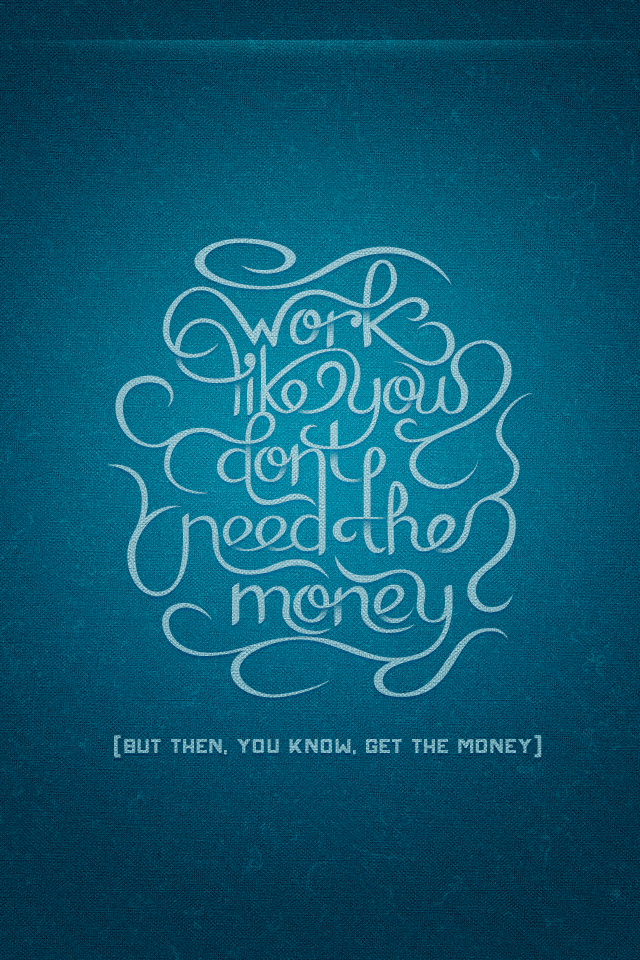 'Work like you don't need the money' by  Ryan Hamrick .