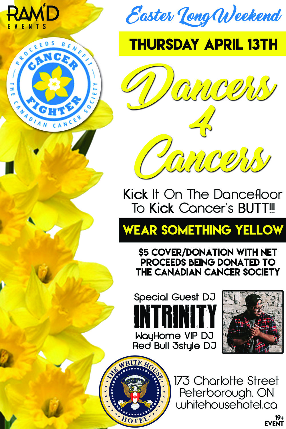 "This Easter Long Weekend, be a Cancer Fighter! Thursday April 13th, 2017  RAM'D Events presents... Dancers 4 Cancers ""KICK it on the dancefloor to KICK Cancer's butt!!!""                                                     ***WEAR SOMETHING YELLOW*** $5 Cover with net proceeds being donated to the Canadian Cancer Society. (Bigger donations would be greatly appreciated and Tax Receipts are available) DJ Playa (2017 Show DJ of the Year award winner) Mixing all your favourite Music Videos all night long!!! Come out for a great cause!!! GOOD FRIDAY means NO WORK & NO EXAMS the next day!!! The White House Hotel, 173 Charlotte St. Peterborough, ON 19+ Event"