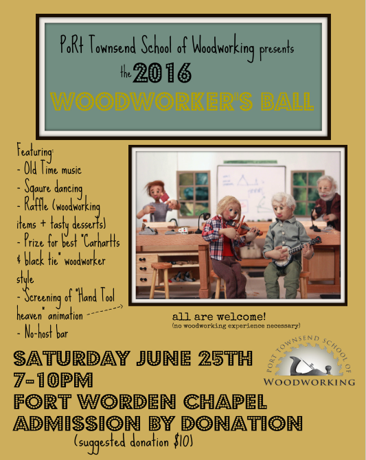 """Join Port Townsend School of Woodworking for an evening of music & merriment at the Woodworker's Ball! Old-time music & square dancing, prizes for best """"Carhartts & Black Tie"""" woodworker style, raffle featuring woodworking items and tasty desserts, and a screening of Hand Tool Heaven (the latest animation from local animator extraordinaire Andrea Love). Admission is by donation. Hope to see you at the Ball!"""
