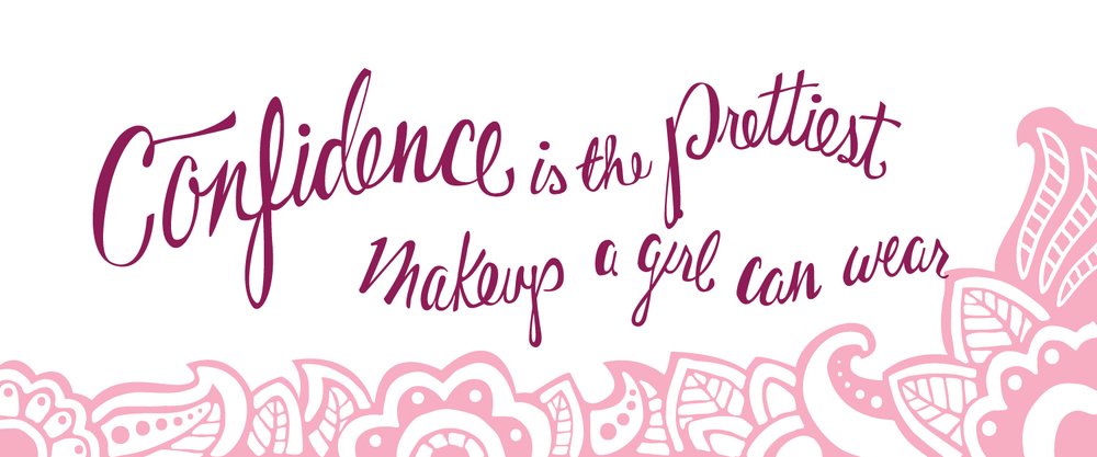 Confidence is the prettiest makeup a girl can wear