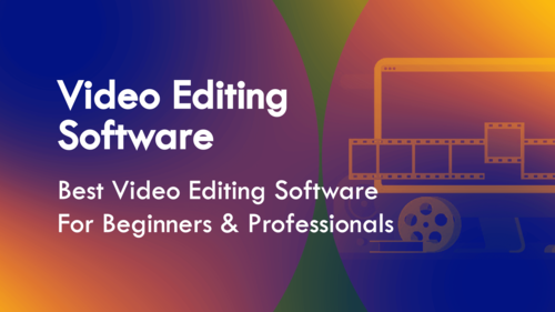 Best Video Editing Software for Beginners & Professionals