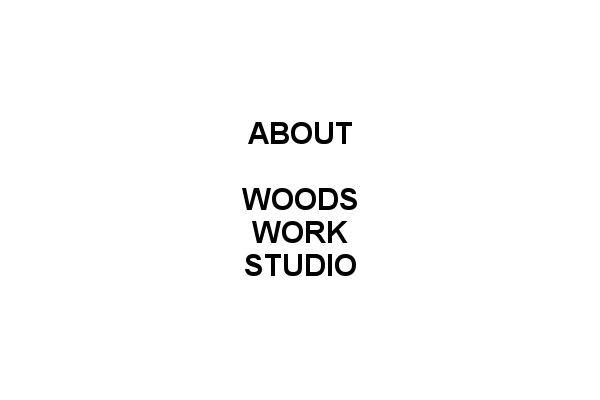 About WOODS WORK STUDIO