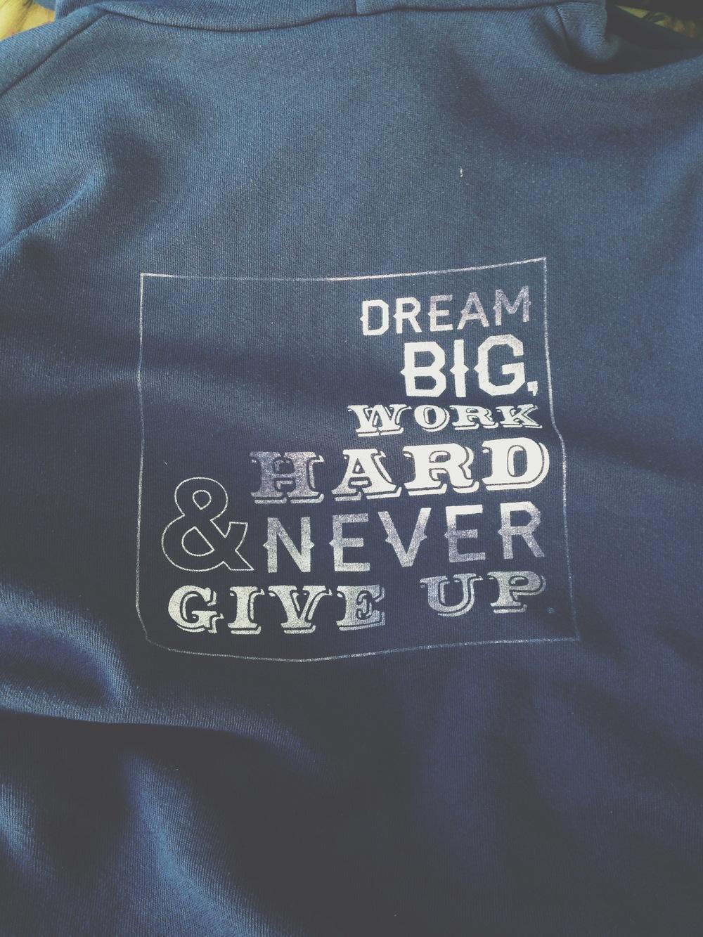 Dream big, work hard & follow your dreams