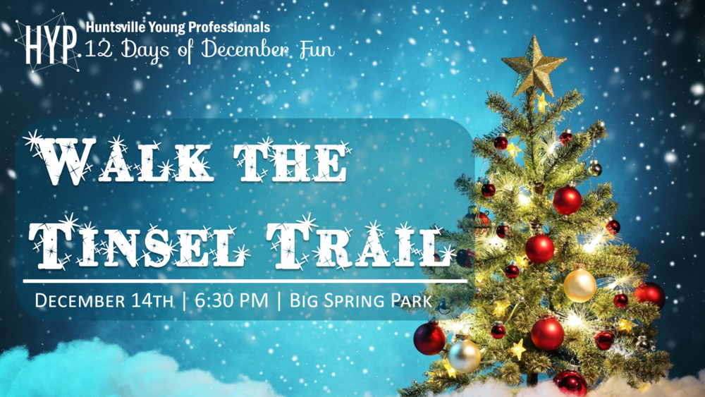 Day 11: Walk the Tinsel Trail  with us on December 14th. We will meet up at Sam & Greg'a Pizza at 6:30 where we will then head down to Big Spring Park to look at the trees! Don't miss this Huntsville tradition!  * Free to Attend *