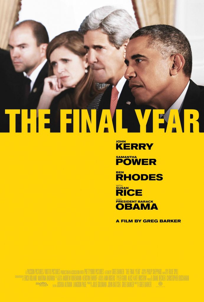 THE FINAL YEAR     Inside the Obama Administration's foreign policy team during their final year in office.  Magnolia Pictures, HBO, 2017 Toronto Film Festival September 2017 Theatrical release 19 January 2018
