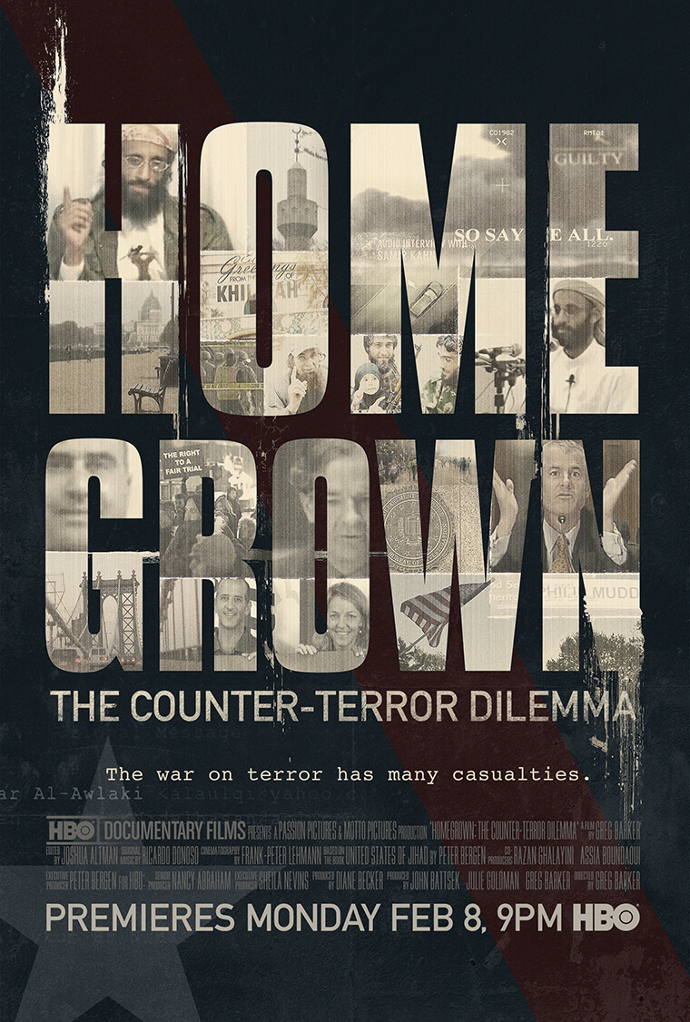 "HOMEGROWN:   The Counter-Terror Dilemma   Should we be afraid of terrorism in the US, and if so what should our government do about it?     Based on the Peter Bergen book ""The United States of Jihad""  HBO February 2016 Sundance Film Festival Streaming on HBO GO and HBO NOW"